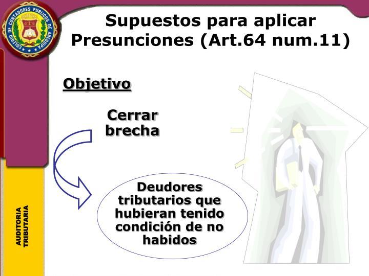 Supuestos para aplicar Presunciones (Art.64 num.11)
