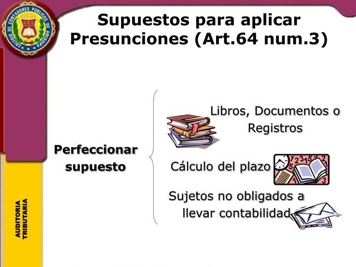 Supuestos para aplicar Presunciones (Art.64 num.3)