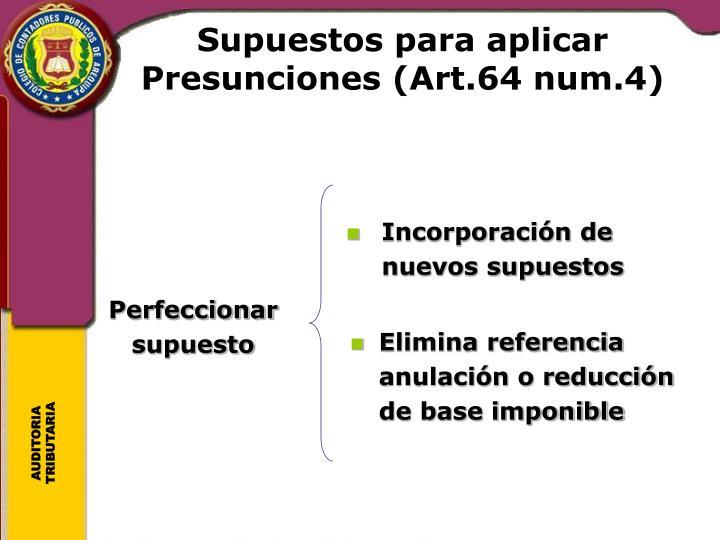Supuestos para aplicar Presunciones (Art.64 num.4)