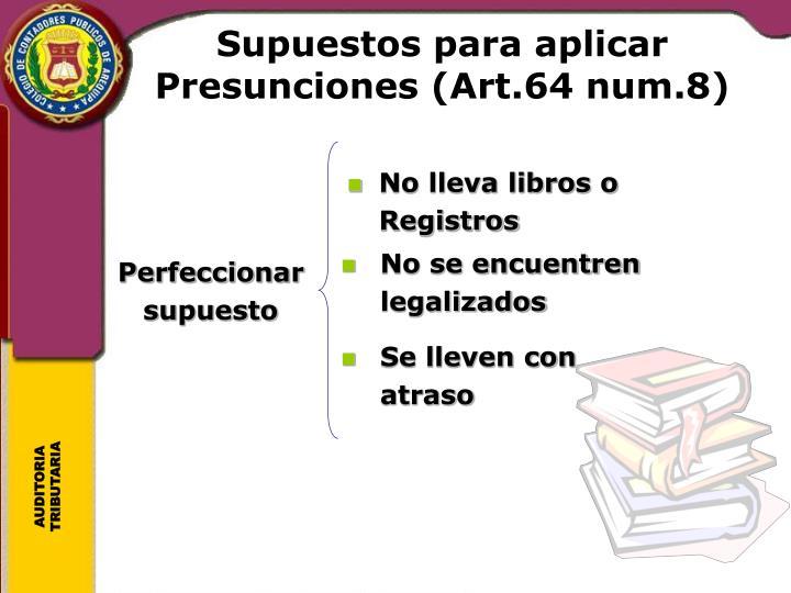 Supuestos para aplicar Presunciones (Art.64 num.8)