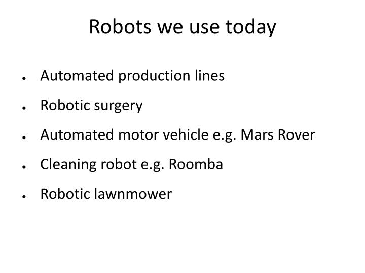 Robots we use today