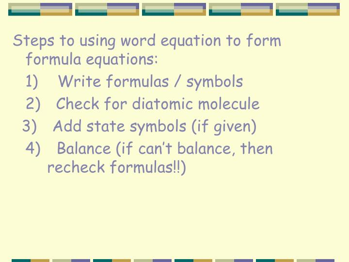 Steps to using word equation to form formula equations: