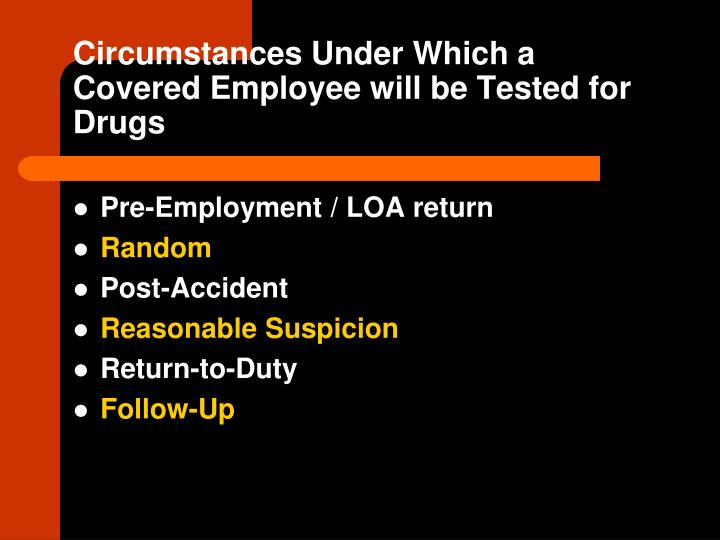 Circumstances Under Which a Covered Employee will be Tested for Drugs