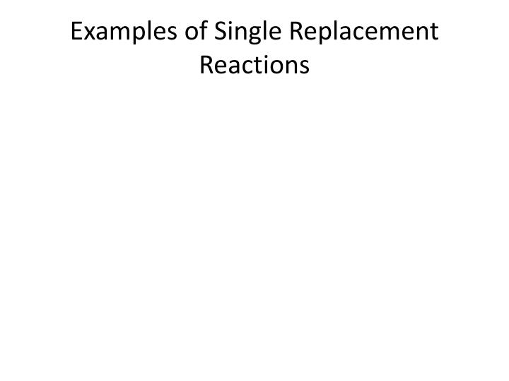 Examples of Single Replacement Reactions