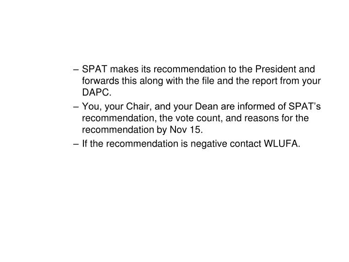 SPAT makes its recommendation to the President and forwards this along with the file and the report from your DAPC.