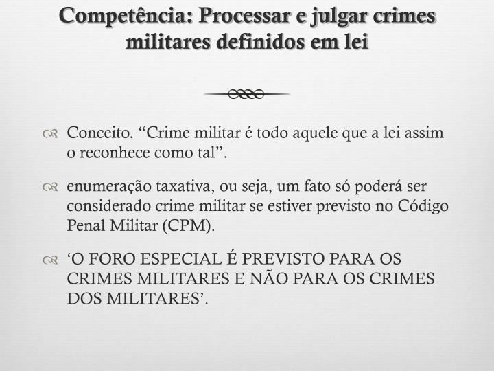 Competência: Processar e julgar crimes militares definidos em lei