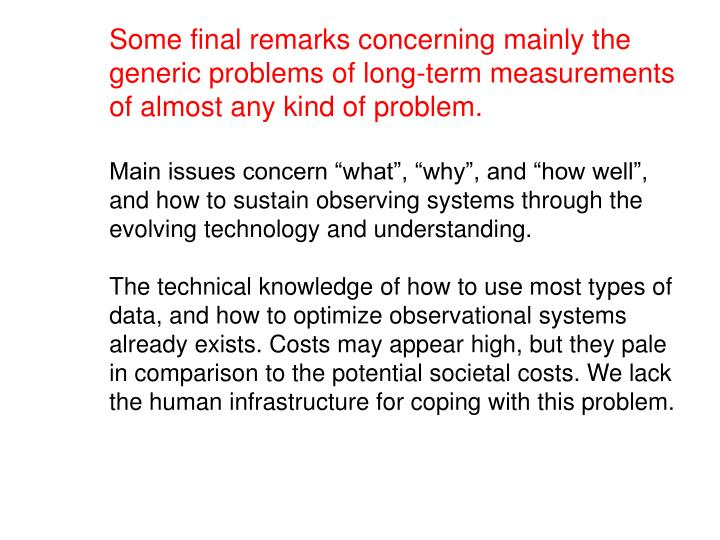 Some final remarks concerning mainly the generic problems of long-term measurements of almost any kind of problem.