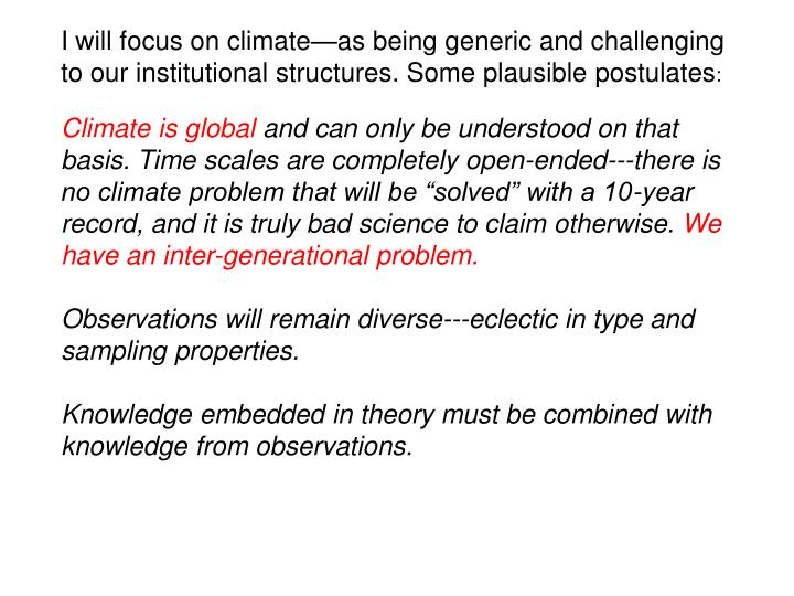 I will focus on climate—as being generic and challenging to our institutional structures. Some plausible postulates