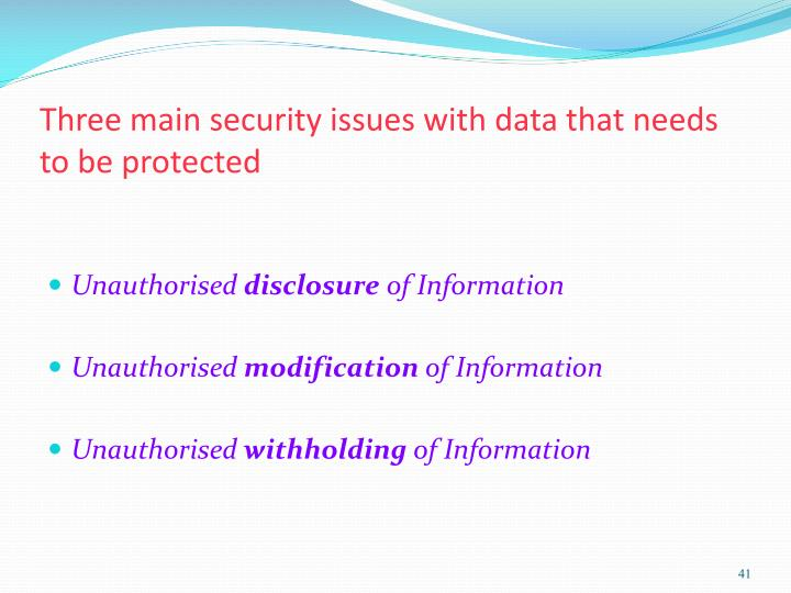Three main security issues with data that needs to be protected