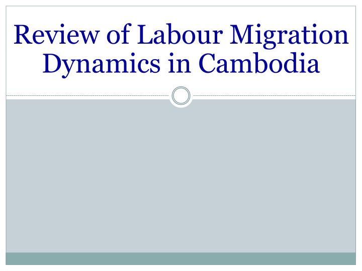 Review of Labour Migration Dynamics in Cambodia