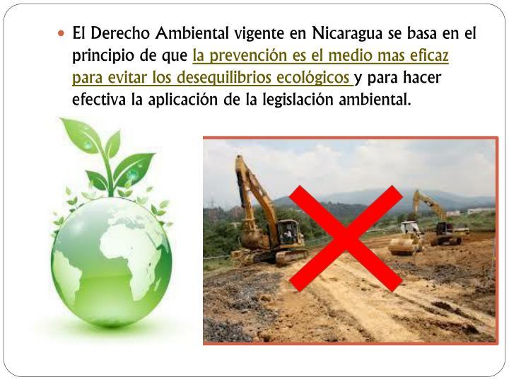 El Derecho Ambiental vigente en Nicaragua se basa en el principio de que