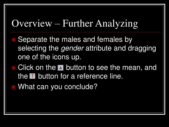 Overview – Further Analyzing
