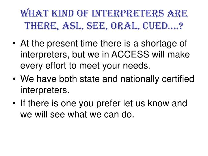 What kind of Interpreters are there, ASL, SEE, Oral, Cued….?