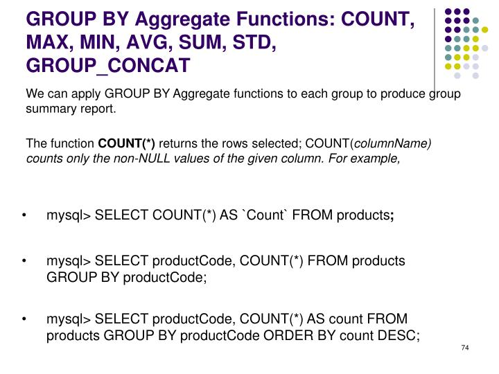 GROUP BY Aggregate Functions: COUNT, MAX, MIN, AVG, SUM, STD, GROUP_CONCAT