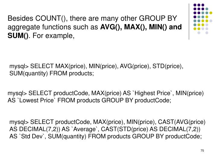 Besides COUNT(), there are many other GROUP BY aggregate functions such as