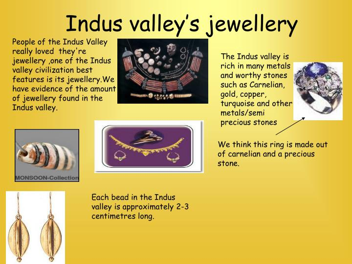 People of the Indus Valley really loved  they're jewellery ,