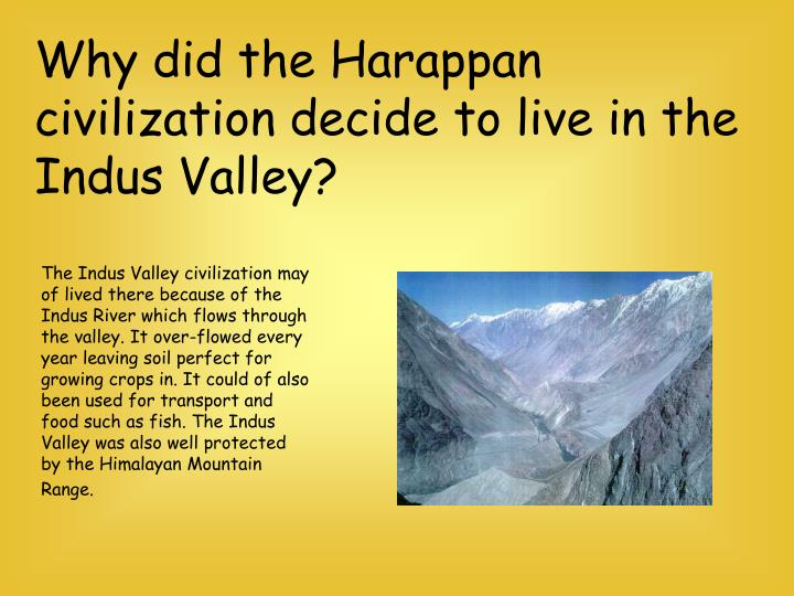 Why did the Harappan civilization decide to live in the Indus Valley?