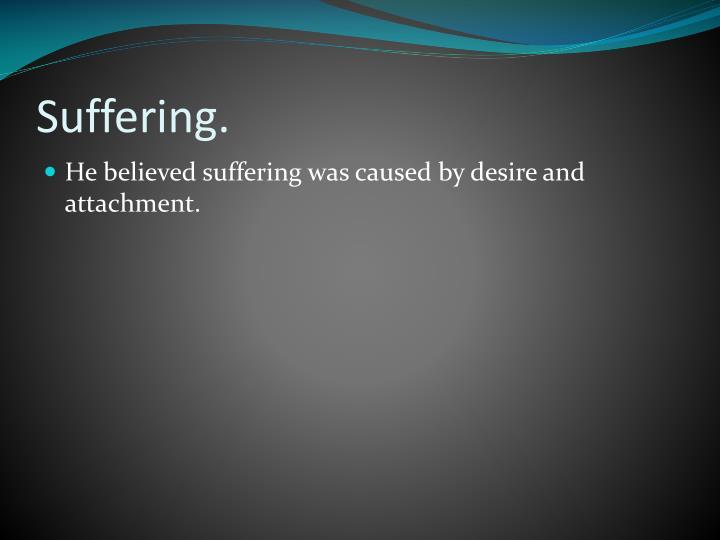 Suffering.