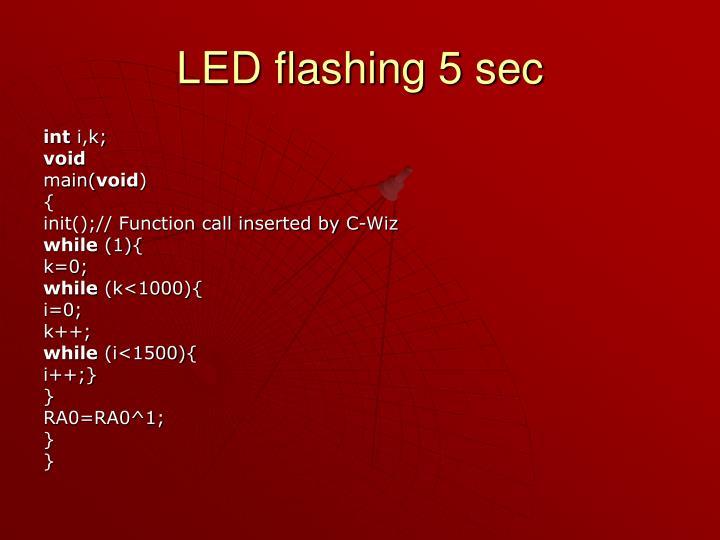 LED flashing 5 sec