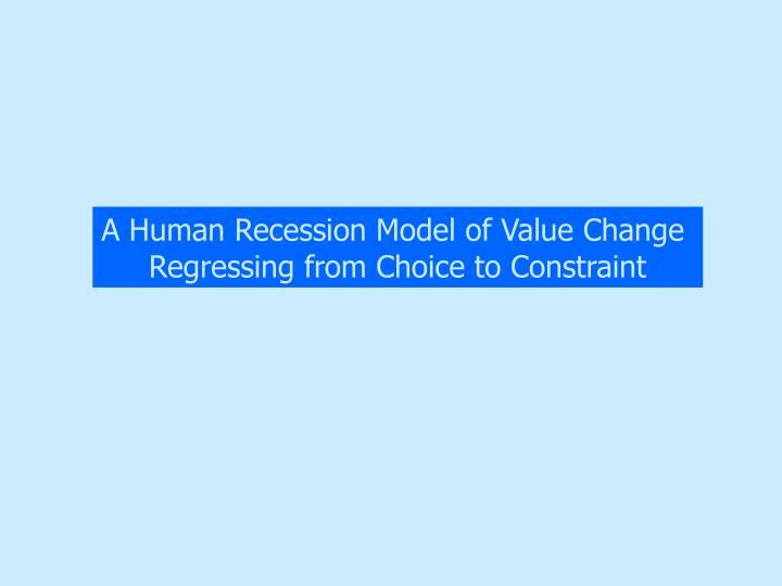 A Human Recession Model of Value Change
