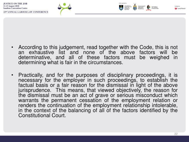 According to this judgement, read together with the Code, this is not an exhaustive list and none of the above factors will be determinative, and all of these factors must be weighed in determining what is fair in the circumstances.