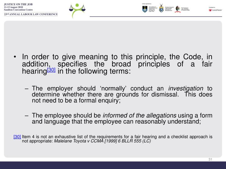 In order to give meaning to this principle, the Code, in addition, specifies the broad principles of a fair hearing