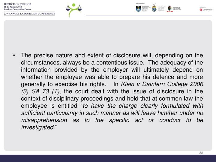 The precise nature and extent of disclosure will, depending on the circumstances, always be a contentious issue.  The adequacy of the information provided by the employer will ultimately depend on whether the employee was able to prepare his defence and more generally to exercise his rights.   In