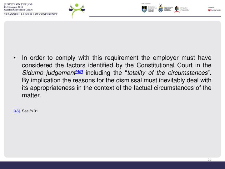 In order to comply with this requirement the employer must have considered the factors identified by the Constitutional Court in the