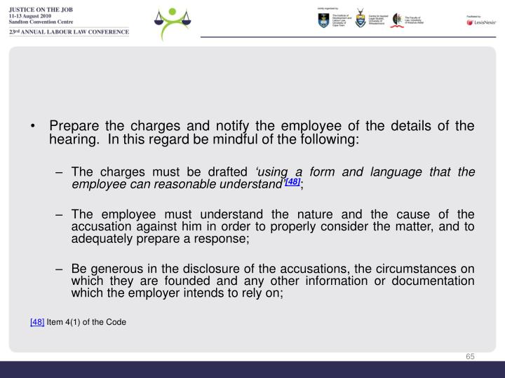 Prepare the charges and notify the employee of the details of the hearing.  In this regard be mindful of the following: