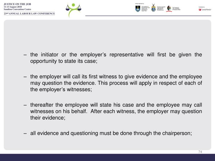 the initiator or the employer's representative will first be given the opportunity to state its case;