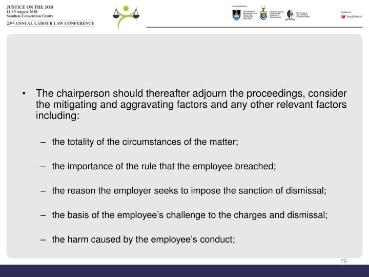 The chairperson should thereafter adjourn the proceedings, consider the mitigating and aggravating factors and any other relevant factors including: