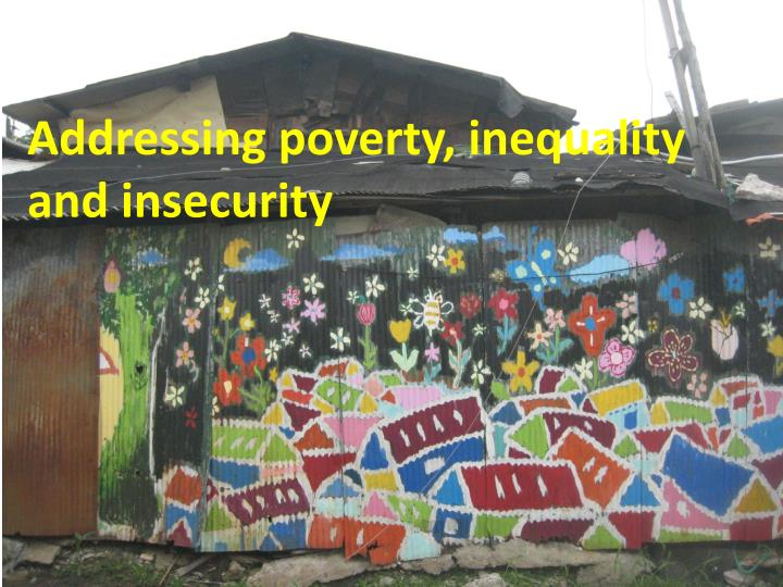 Addressing poverty, inequality and insecurity