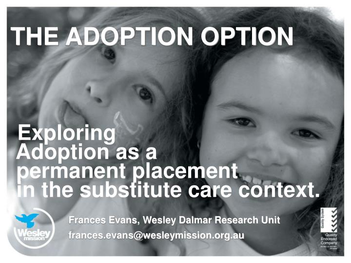 The adoption option exploring adoption as a permanent placement in the substitute care context