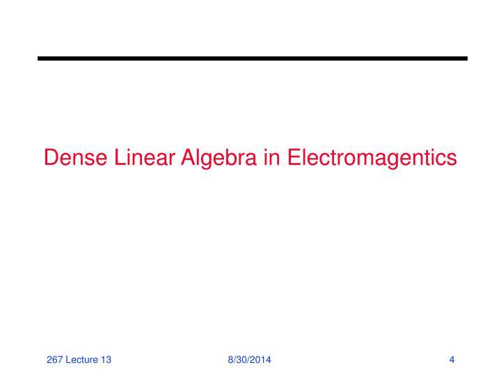 Dense Linear Algebra in Electromagentics