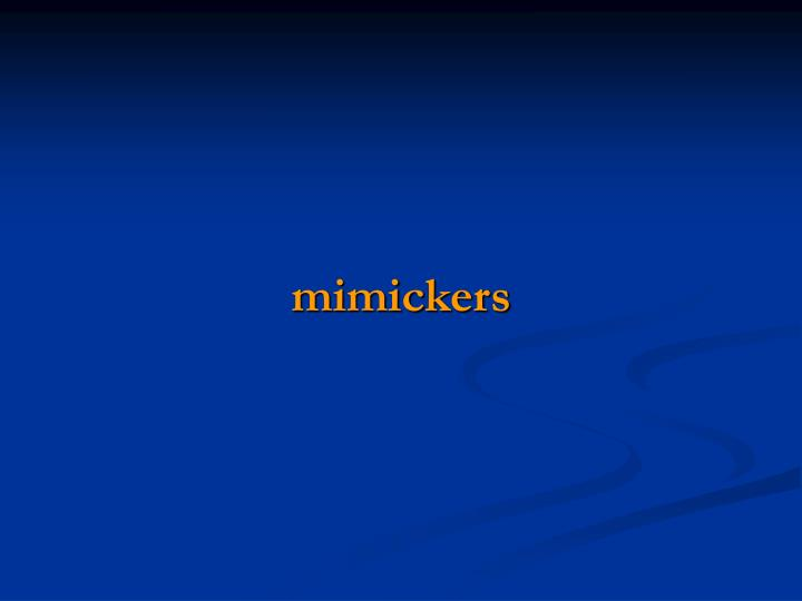mimickers