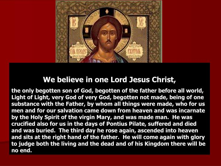 We believe in one Lord Jesus Christ,