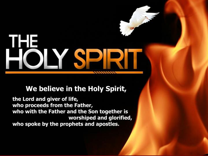 We believe in the Holy Spirit,