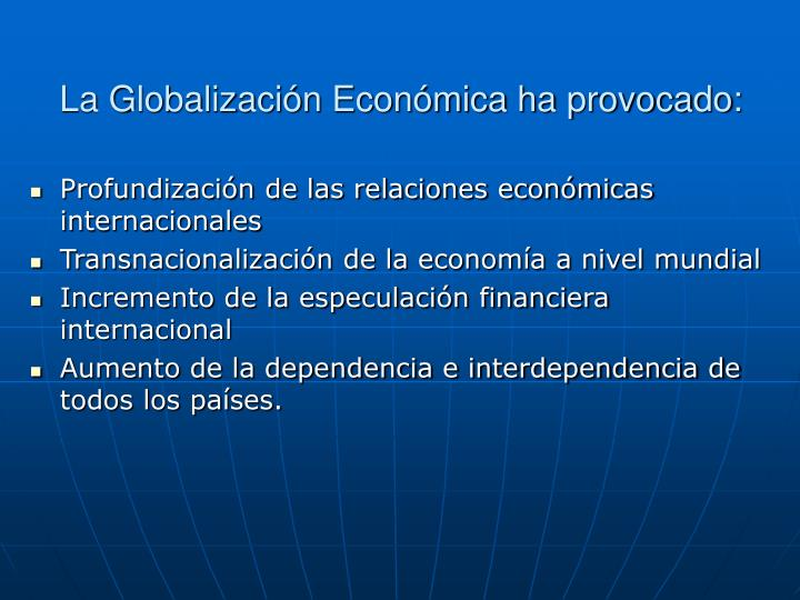 La Globalizacin Econmica ha provocado:
