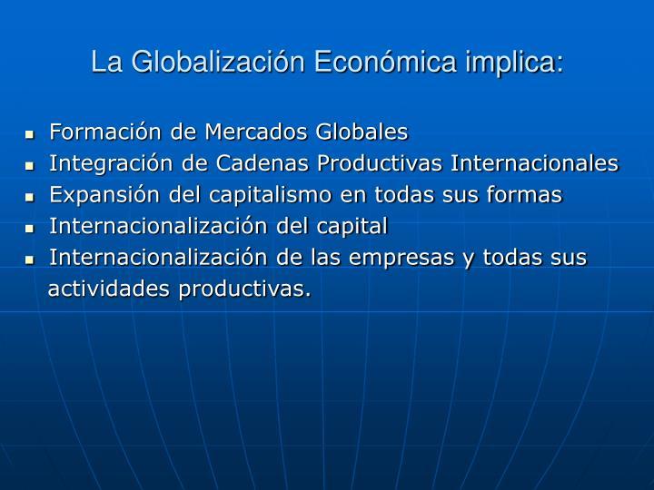 La Globalizacin Econmica implica:
