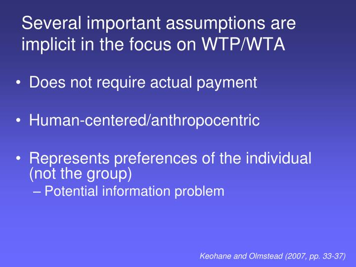 Several important assumptions are implicit in the focus on WTP/WTA