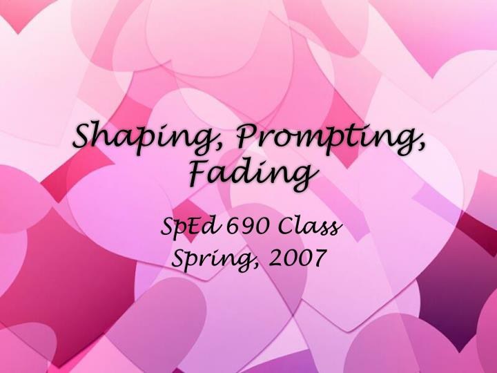 Shaping, Prompting, Fading