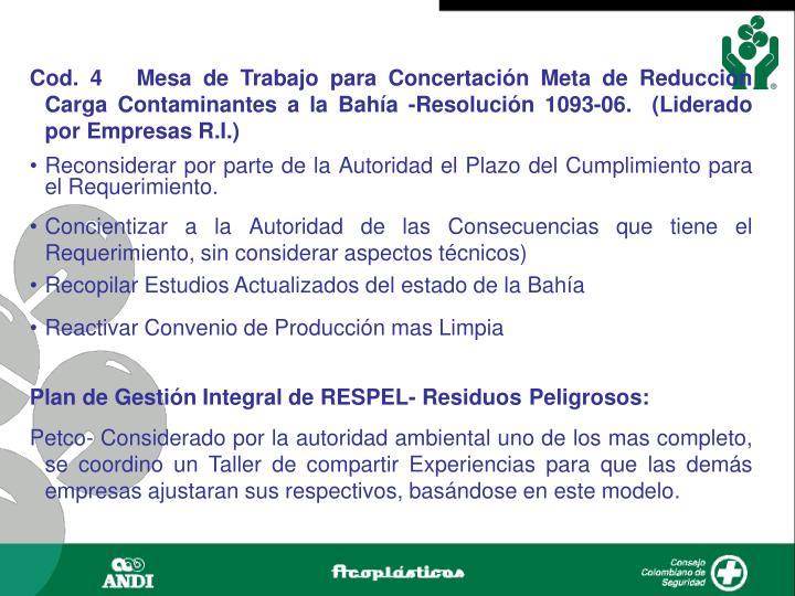 Cod. 4   Mesa de Trabajo para Concertación Meta de Reducción Carga Contaminantes a la Bahía -Resolución 1093-06.  (Liderado por Empresas R.I.)