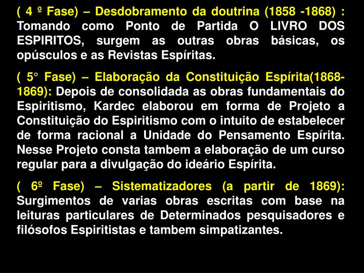 ( 4 º Fase) – Desdobramento da doutrina (1858 -1868) :