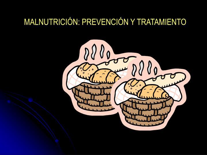 MALNUTRICIÓN: PREVENCIÓN Y TRATAMIENTO