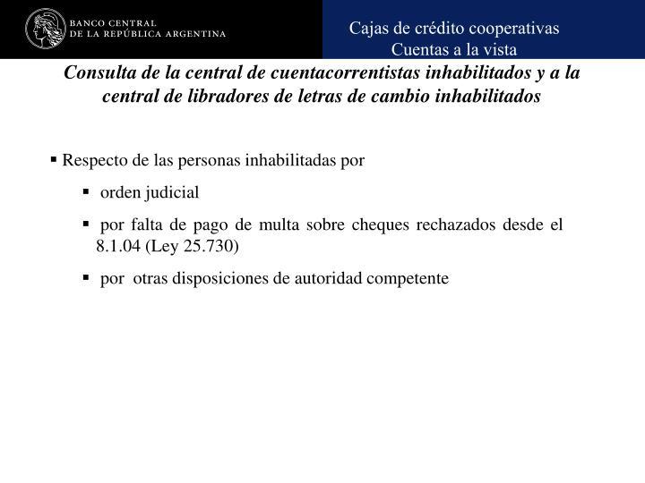 Consulta de la central de cuentacorrentistas inhabilitados y a la central de libradores de letras de cambio inhabilitados