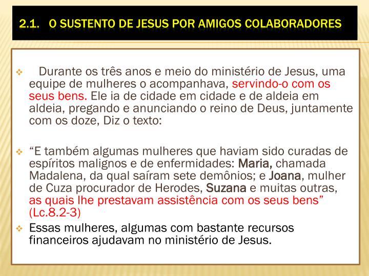 Durante os três anos e meio do ministério de Jesus, uma equipe de mulheres o acompanhava,