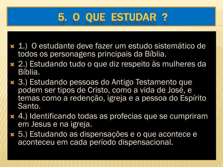 1.)  O estudante deve fazer um estudo sistemático de todos os personagens principais da Bíblia.