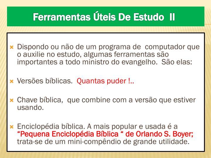 Dispondo ou não de um programa de  computador que o auxilie no estudo, algumas ferramentas são importantes a todo ministro do evangelho.  São elas: