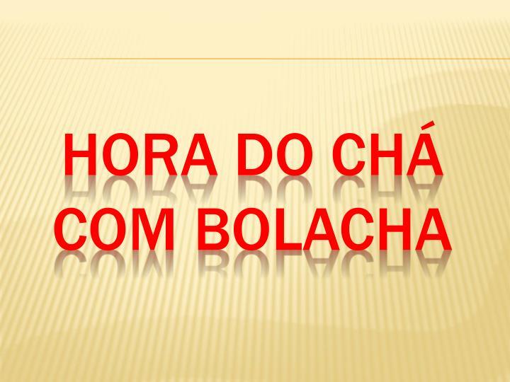 HORA DO CHÁ COM BOLACHA