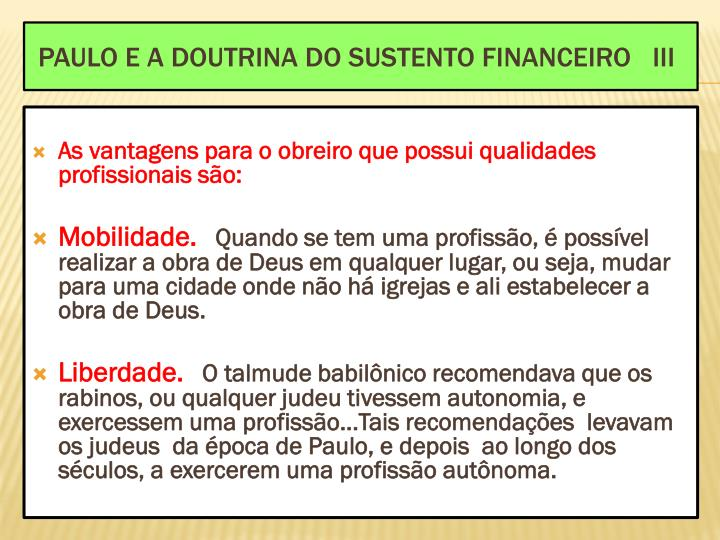 As vantagens para o obreiro que possui qualidades profissionais são: